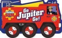 Fireman Sam: Go, Jupiter, Go! (a shaped board book with wheels)