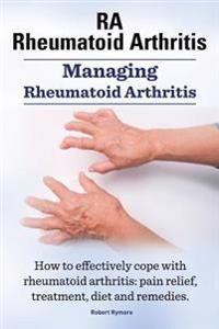 RA Rheumatoid Arthritis. Managing Rheumatoid Arthritis. How to effectively cope with rheumatoid arthritis: pain relief, treatment, diet and remedies..