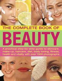 The Complete Book of Beauty: A Practical Step-By-Step Guide to Skincare, Make-Up, Haircare, Diet, Body Toning, Fitness, Health and Vitality with Ov