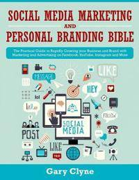 Social Media Marketing and Personal Branding Bible