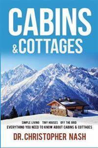 Cabins & Cottages: Simple Living, Tiny Houses, Off The Grid, Everything You Need To Know About Cabins & Cottages