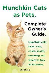 Munchkin Cats as Pets. Munchkin Cats Facts, Care, Costs, Health, Breeding and Where to Buy All Included. Complete Owner