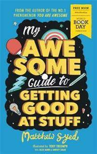 My Awesome Guide to Getting Good at Stuff