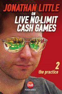Jonathan Little on Live No-Limit Cash Games: The Practice