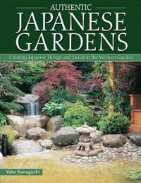 Authentic Japanese Gardens: Creating Japanese Design and Detail in the Western Garden