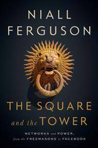 Image of The Square and the Tower: Networks and Power, from the Freemasons to Facebook