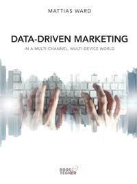 Data-driven marketing: in a multi-channel, multi-device world