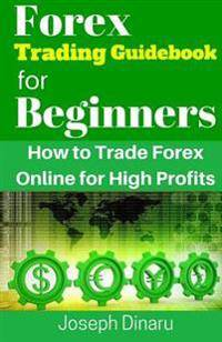 Forex Trading Guidebook for Beginners: How to Trade Forex Online for High Profits