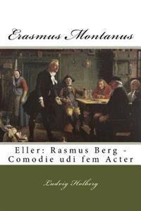 Erasmus Montanus: Eller: Rasmus Berg - Comodie udi fem Acter
