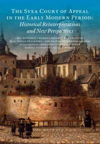 The Svea Court of appeal in the early modern period : historical reinterpretations and new perspectives