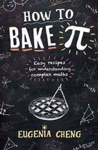How to Bake Pi - Easy Recipes for Understanding Complex Maths
