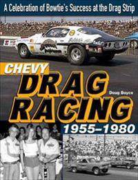 Chevy Drag Racing 1955-1980
