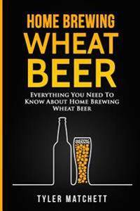 Home Brewing: Wheat Beer: Everything You Need To Know About Home Brewing Wheat Beer