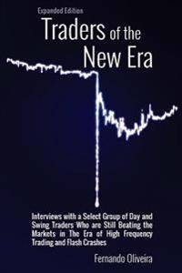 Traders of the New Era Expanded Edition: Interviews with a Select Group of Day and Swing Traders Who Are Still Beating the Markets in the Era of High