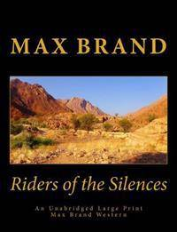 Riders of the Silences An Unabridged Large Print Max Brand Western: The Complete & Unabridged Original Classic Western