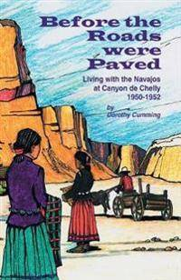 Before the Roads Were Paved: Living with the Navajos at Canyon de Chelly (1950-1952)