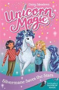 Unicorn Magic: Silvermane Saves the Stars
