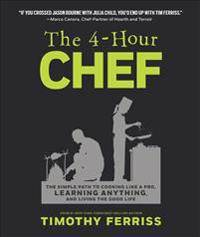 The 4-Hour Chef: The Simple Path to Cooking Like a Pro, Learning Anything, and Living the Good Life