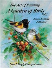 A Garden of Birds Volume 2: Paint It Simply Concept Lessons