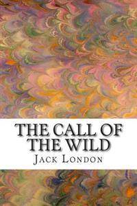 The Call of the Wild: (Jack London Classic Collection)