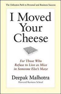 I Moved Your Cheese: For Those Who Refuse to Live as Mice in Someone Elses Maze