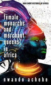 Female Monarchs and Merchant Queens in Africa