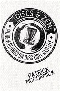 Discs & Zen: More Writings on Disc Golf and Life