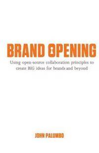 Brand Opening: Using open-source collaboration principles to create BIG ideas for brands and beyond