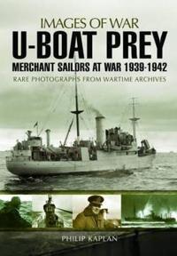 U-Boat Prey: Merchant Sailors at War, 1939-1942