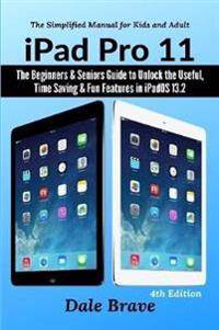 Apple iPad Pro 11: The Beginners & Seniors Guide to Unlock the Useful, Time Saving & Fun Features in iPadOS 13.2 The Simplified Manual for Kids and Adults (4th Edition)