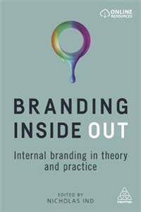 Branding Inside Out: Internal Branding in Theory and Practice
