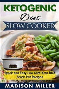 Ketogenic Diet Slow Cooker: Quick and Easy Low Carb Keto Diet Crock Pot Recipes