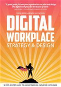 Digital Workplace Strategy & Design:A step-by-step guide to an empowering employee experience