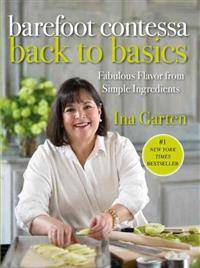 Barefoot Contessa Back to Basics: Fabulous Flavor from Simple Ingredients: A Cookbook