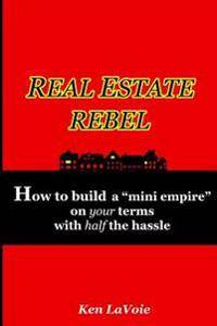 Real Estate Rebel - How to Build a