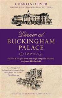 Dinner at Buckingham Palace - Secrets & recipes from the reign of Queen Victoria to Queen Elizabeth II