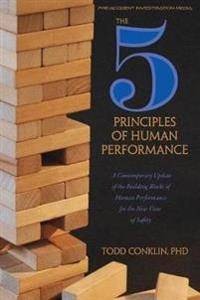 The 5 Principles of Human Performance: A contemporary updateof the building blocks of Human Performance for the new view of safety