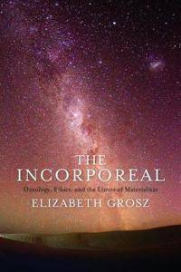 The Incorporeal: Ontology, Ethics, and the Limits of Materialism