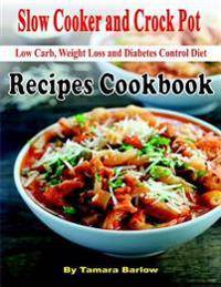 Slow Cooker and Crock Pot  Low Carb, Weight Loss and Diabetes Control Diet,  Recipes Cookbook