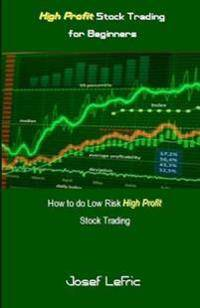 High Profit Stock Trading for Beginners: How to Do Low Risk High Profit Stock Trading