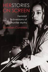 Herstories on Screen: Feminist Subversions of Frontier Myths