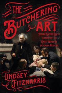 ART The Butchering Art: Joseph Lister