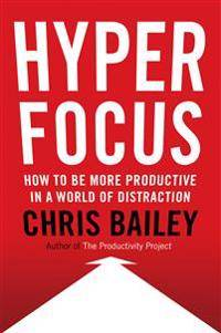 Hyperfocus - how to be more productive in a world of distraction