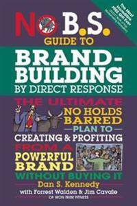 No B.S. Guide to Brand-Building by Direct Response