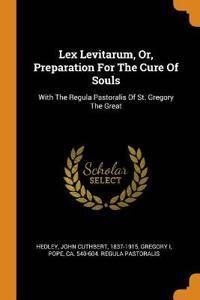 Lex Levitarum, Or, Preparation for the Cure of Souls: With the Regula Pastoralis of St. Gregory the Great
