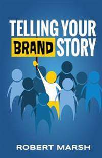 Telling Your Brand Story: How Your Brand Purpose and Position Drive the Stories You Share