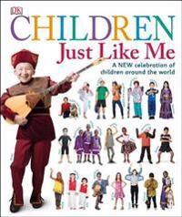 Children Just Like Me: A New Celebration of Children Around the World