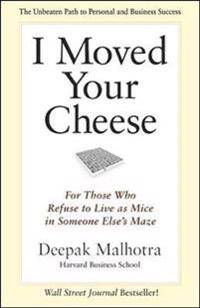 I Moved Your Cheese; For Those Who Refuse to Live as Mice in Someone Elses Maze