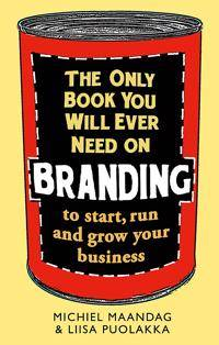 Only book you will ever need on branding - to start, run and grow your busi