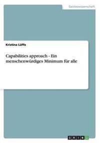 Capabilities approach - Ein menschenwurdiges Minimum fur alle